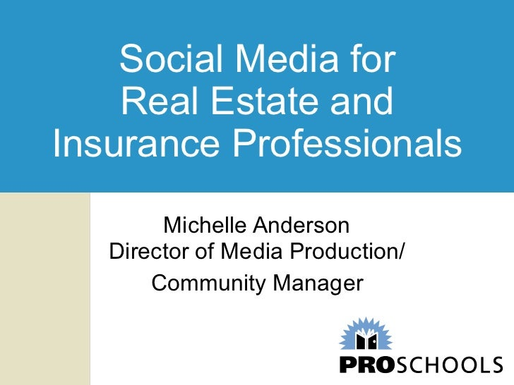 Social Media for Real Estate and Insurance Professionals Michelle Anderson Director of Media Production/ Community Manager