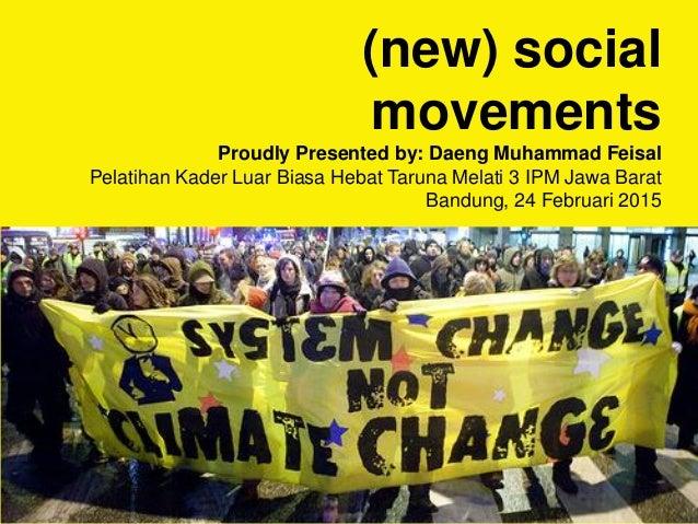 (new) social movements Proudly Presented by: Daeng Muhammad Feisal Pelatihan Kader Luar Biasa Hebat Taruna Melati 3 IPM Ja...