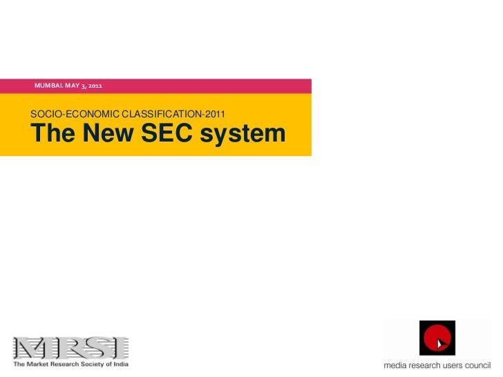 MUMBAI. MAY 3, 2011 SOCIO-ECONOMIC CLASSIFICATION-2011 The New SEC systemTHE NEW SEC SYSTEM