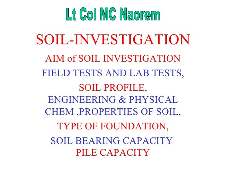 SOIL-INVESTIGATION AIM of SOIL   INVESTIGATION FIELD TESTS AND LAB TESTS, SOIL PROFILE, ENGINEERING & PHYSICAL CHEM ,PROPE...