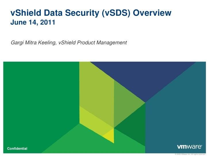 vShield Data Security (vSDS) Overview June 14, 2011  Gargi Mitra Keeling, vShield Product ManagementConfidential          ...