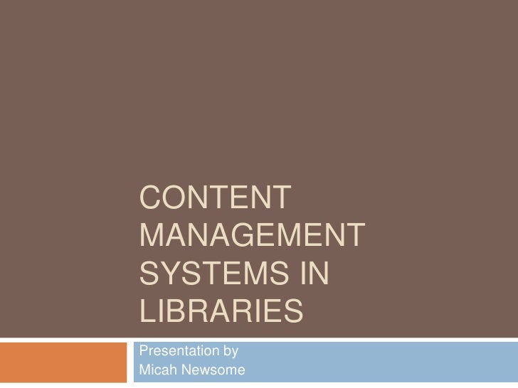 Content Management Systems in Libraries<br />Presentation by<br />Micah Newsome<br />
