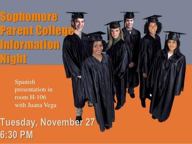 SophomoreParent CollegeInformationNight   Spanish   presentation in   room H-106   with Juana VegaTuesday, November 276:30...