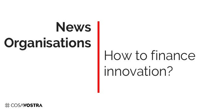 How to finance innovation? News Organisations