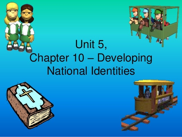 Unit 5,Chapter 10 – Developing   National Identities