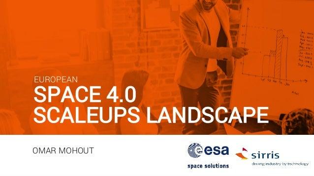 EUROPEAN SPACE 4.0 SCALEUPS LANDSCAPE OMAR MOHOUT