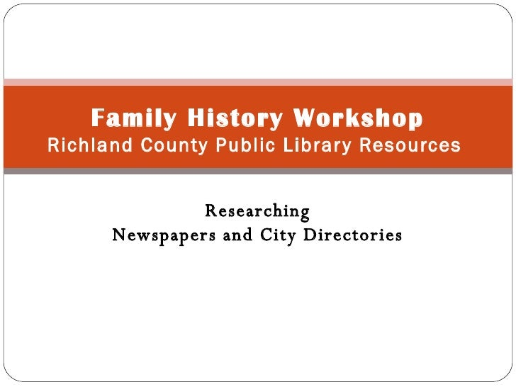 Researching Newspapers and City Directories Family History Workshop Richland County Public Library Resources