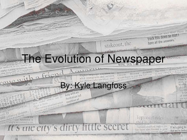 The Evolution of Newspaper<br />By: Kyle Langfoss<br />