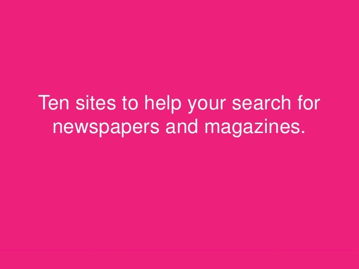 Ten sites to help your search for newspapers and magazines.<br />