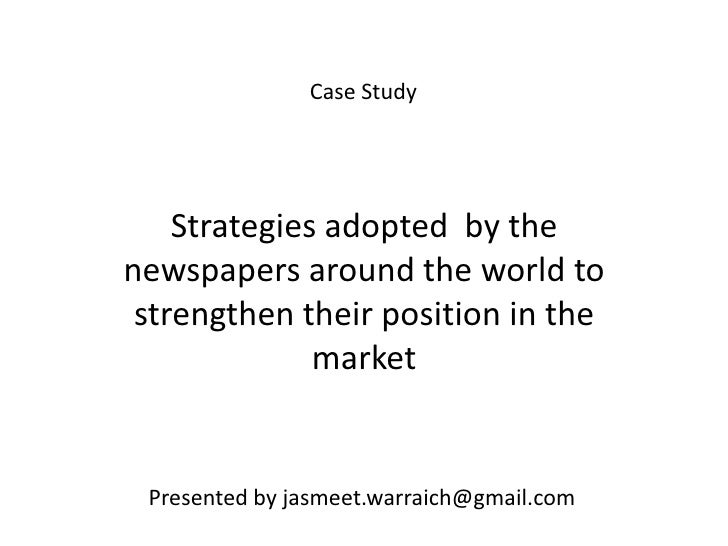 Case Study    Strategies adopted by thenewspapers around the world to strengthen their position in the              market...