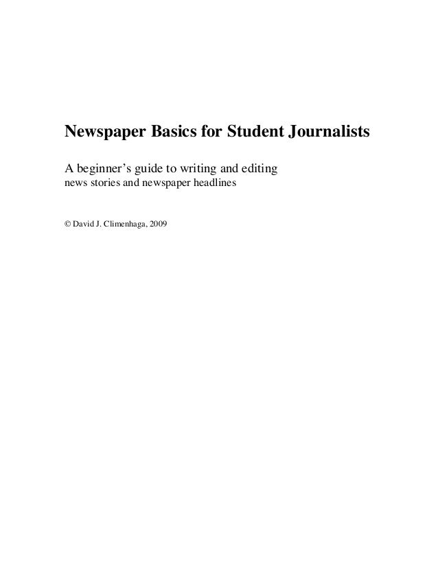 Newspaper Basics for Student Journalists A beginner's guide to writing and editing news stories and newspaper headlines © ...