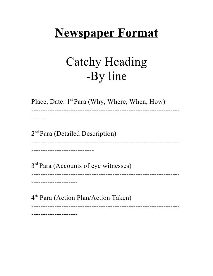 Newspaper Format              Catchy Heading                  -By linePlace, Date: 1st Para (Why, Where, When, How)-------...