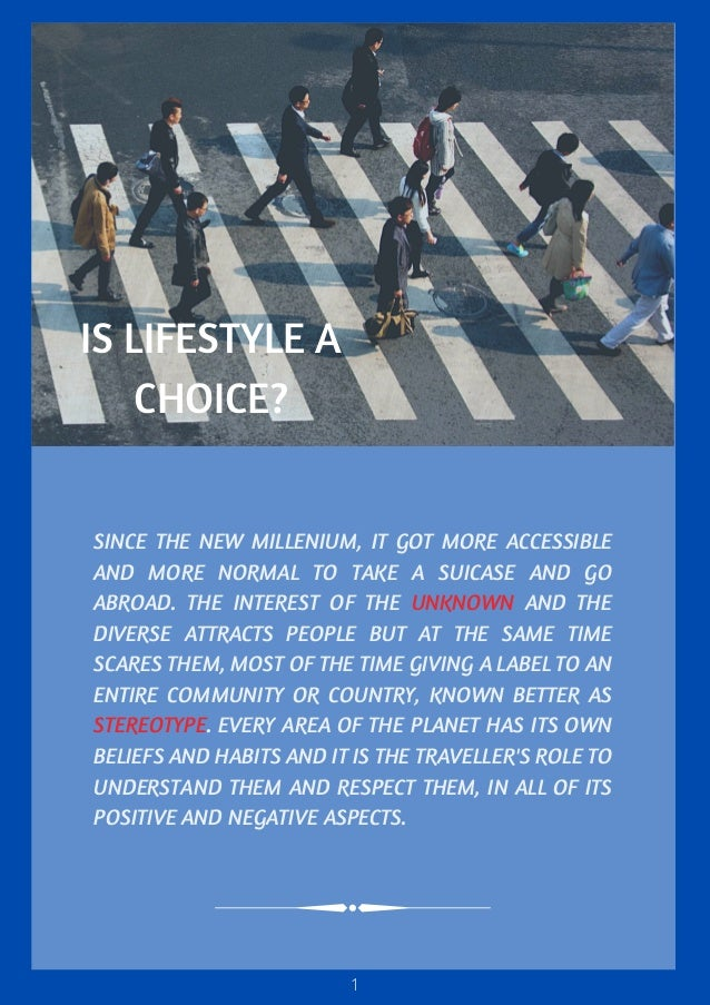 IS LIFESTYLE A CHOICE? SINCE THE NEW MILLENIUM, IT GOT MORE ACCESSIBLE AND MORE NORMAL TO TAKE A SUICASE AND GO ABROAD. TH...