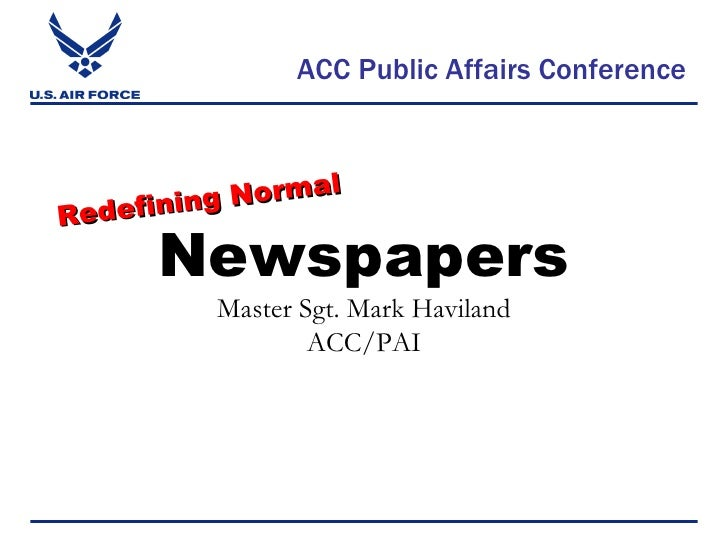 ACC Public Affairs Conference   Newspapers Master Sgt. Mark Haviland ACC/PAI Redefining Normal