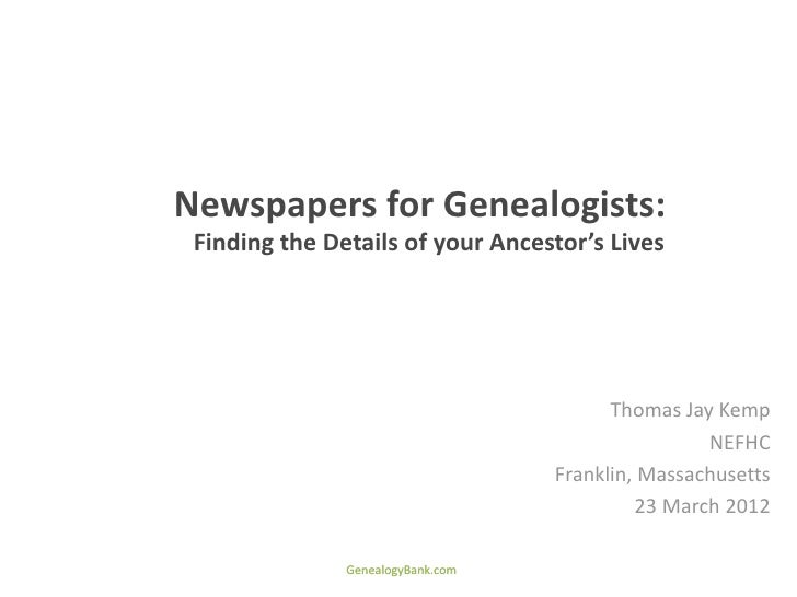 Newspapers for Genealogists: Finding the Details of your Ancestor's Lives                                         Thomas J...