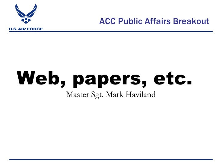 ACC Public Affairs BreakoutWeb, papers, etc.    Master Sgt. Mark Haviland