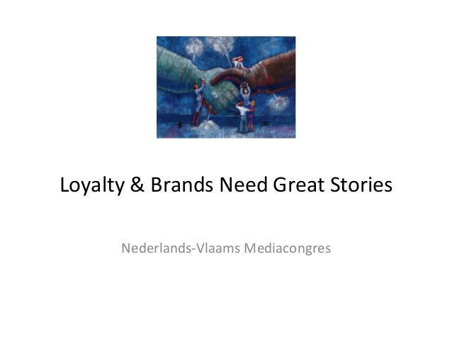 Loyalty	  &	  Brands	  Need	  Great	  Stories	  Nederlands-­‐Vlaams	  Mediacongres