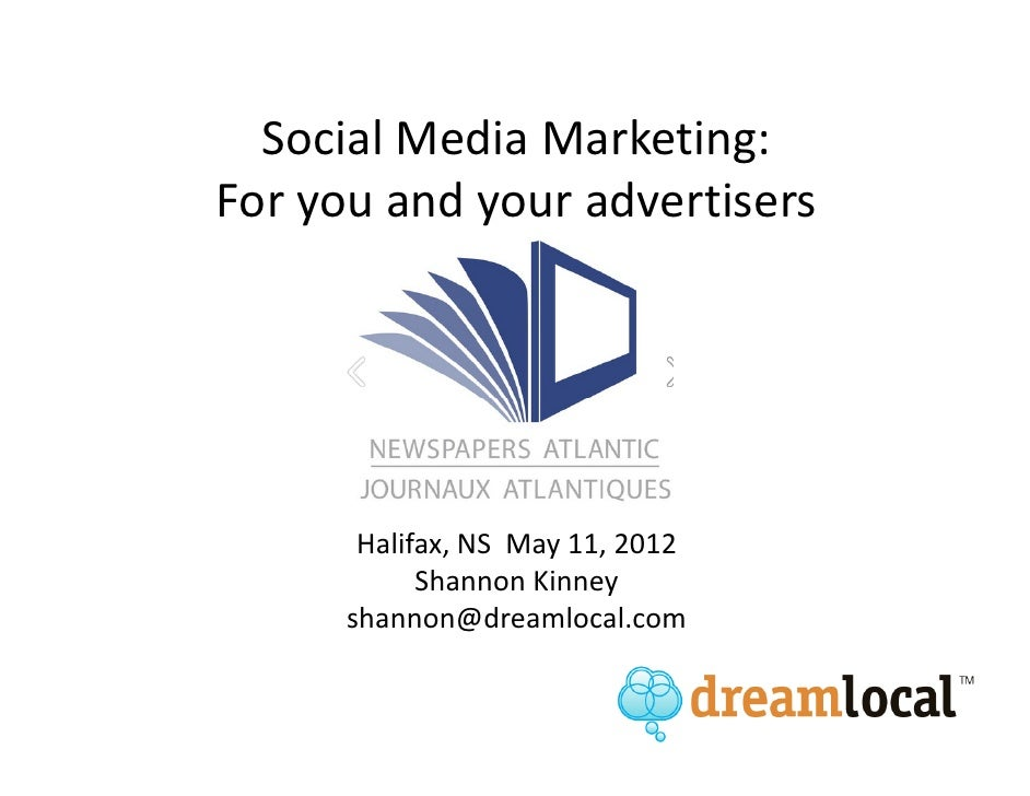 Social Media Marketing:For you and your advertisers       Halifax, NS May 11, 2012            Shannon Kinney      shannon@...