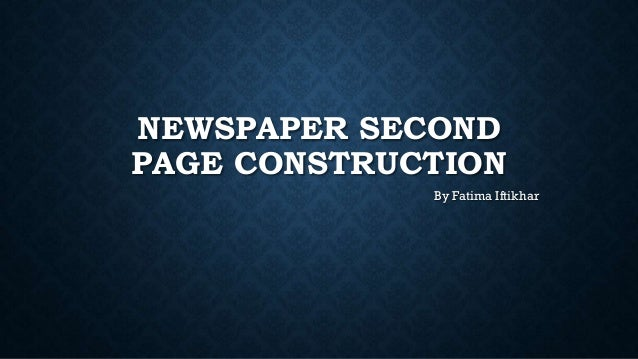 NEWSPAPER SECOND PAGE CONSTRUCTION By Fatima Iftikhar