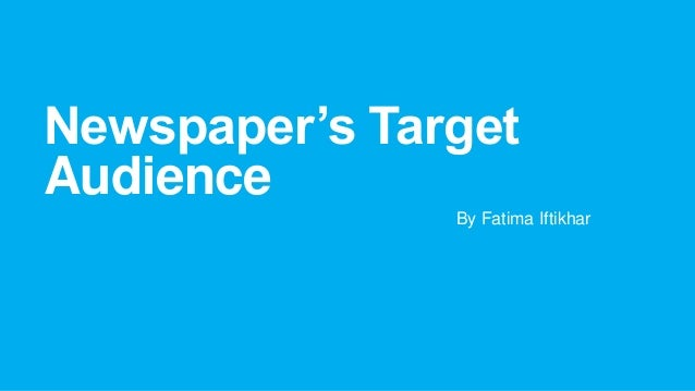 Newspaper's Target Audience By Fatima Iftikhar