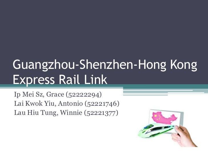 Guangzhou-Shenzhen-Hong Kong Express Rail Link<br />Ip Mei Sz, Grace (52222294)<br />Lai Kwok Yiu, Antonio (52221746)<br /...