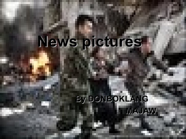 News pictures    By DONBOKLANG             MAJAW