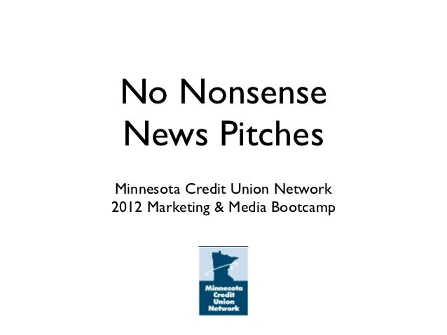 No Nonsense News PitchesMinnesota Credit Union Network2012 Marketing & Media Bootcamp