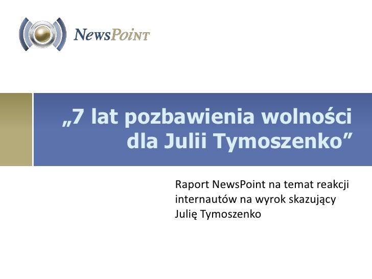 """""""7 lat pozbawienia wolności       dla Julii Tymoszenko""""          Raport NewsPoint na temat reakcji          internautów na..."""