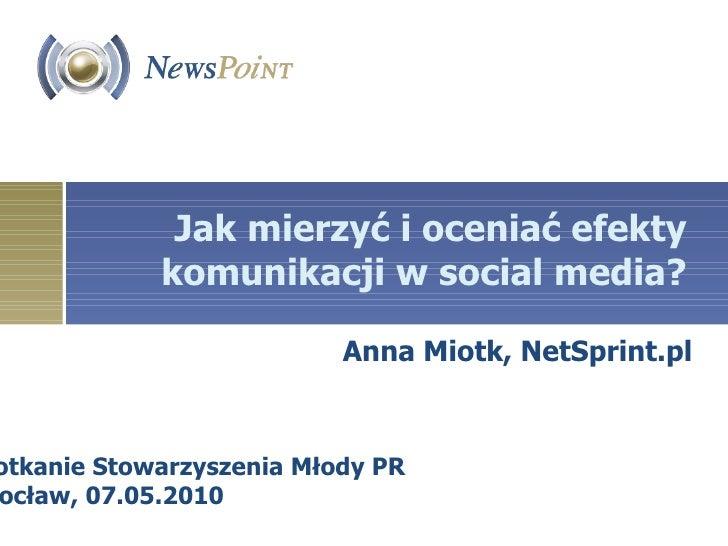 Jak mierzyć i oceniać efekty komunikacji w social media? Anna Miotk, NetSprint.pl Spotkanie Stowarzyszenia Młody PR Wrocła...