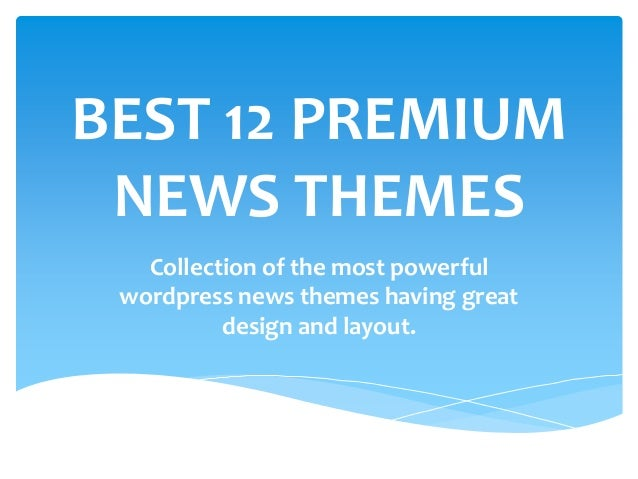 BEST 12 PREMIUM NEWS THEMES   Collection of the most powerful wordpress news themes having great          design and layout.