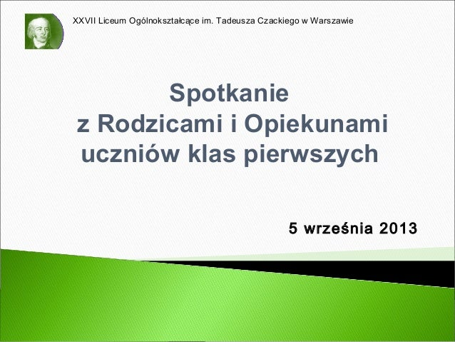 XXVII Liceum Ogólnokształcące im. Tadeusza Czackiego w Warszawie  Spotkanie z Rodzicami i Opiekunami uczniów klas pierwszy...