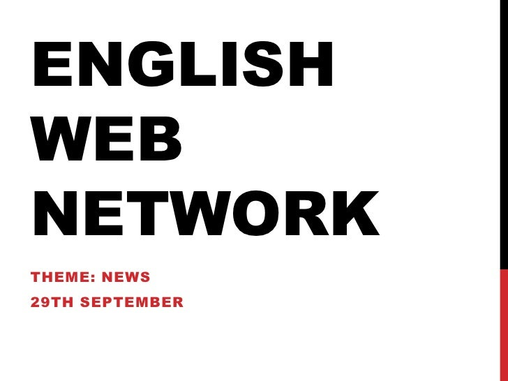 English web network<br />Theme: NEWs<br />29th September<br />