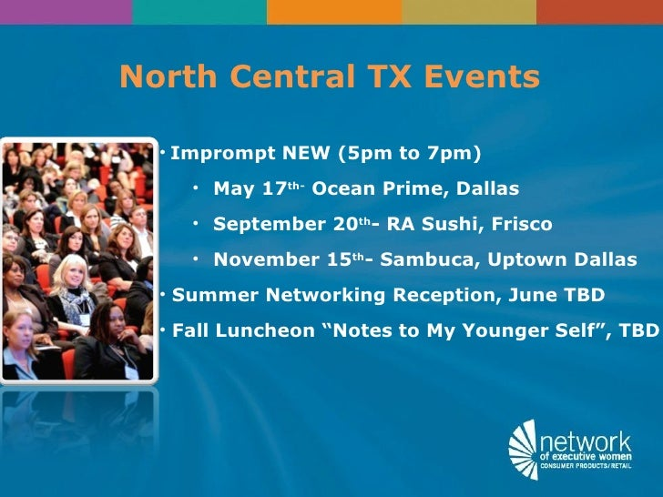 North Central TX Events  • Imprompt NEW (5pm to 7pm)     • May 17th- Ocean Prime, Dallas     • September 20th- RA Sushi, F...