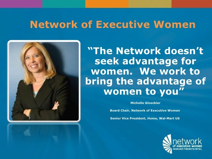 """Network of Executive Women        """"The Network doesn't          seek advantage for         women. We work to        bring ..."""