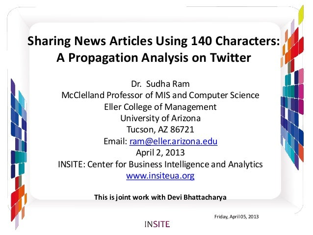 Sharing News Articles Using 140 Characters:     A Propagation Analysis on Twitter                         Dr. Sudha Ram   ...