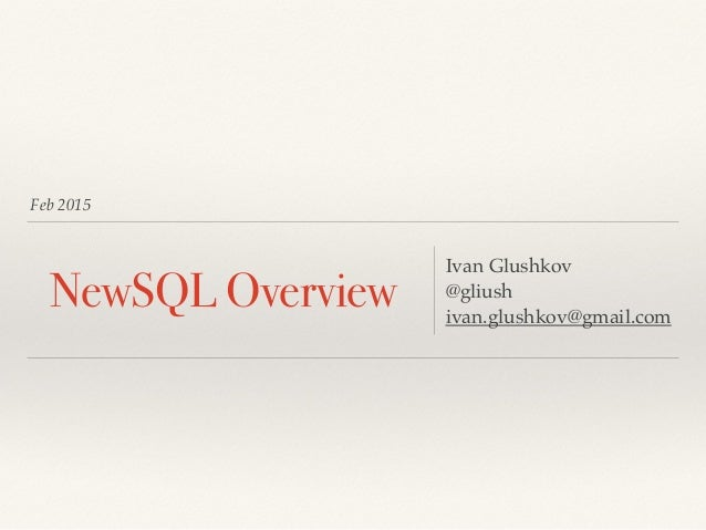 Feb 2015 NewSQL Overview Ivan Glushkov @gliush ivan.glushkov@gmail.com
