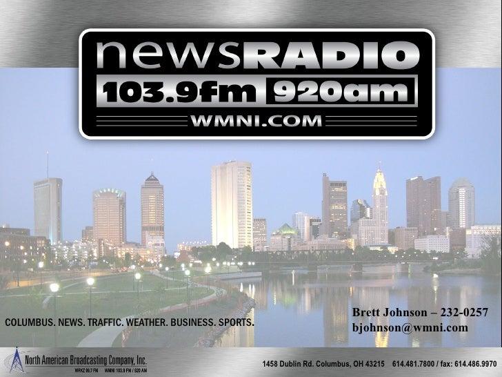 Brett Johnson – 232-0257COLUMBUS. NEWS. TRAFFIC. WEATHER. BUSINESS. SPORTS.                            bjohnson@wmni.com  ...