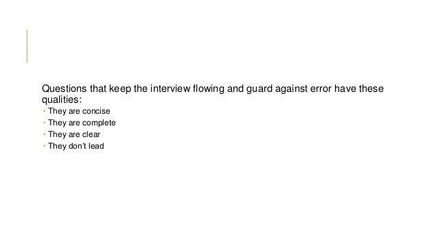 Questions that keep the interview flowing and guard against error have these qualities:      They are concise They are...