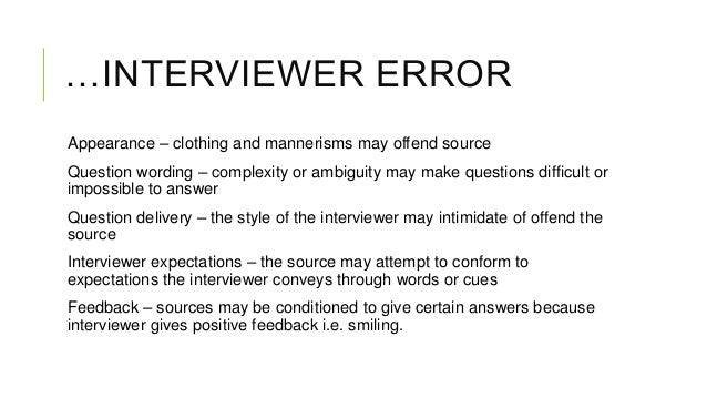 …INTERVIEWER ERROR Appearance – clothing and mannerisms may offend source Question wording – complexity or ambiguity may m...