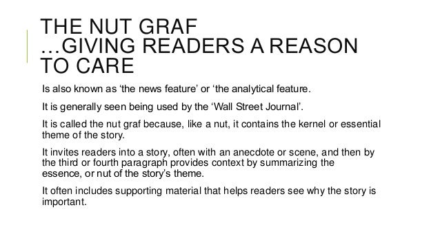 THE NUT GRAF …GIVING READERS A REASON TO CARE Is also known as 'the news feature' or 'the analytical feature. It is genera...