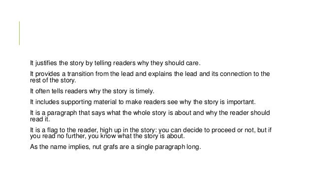 It justifies the story by telling readers why they should care. It provides a transition from the lead and explains the le...