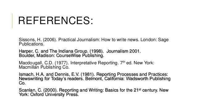 REFERENCES: Sissons, H. (2006). Practical Journalism: How to write news. London: Sage Publications. Harper, C. and The Ind...