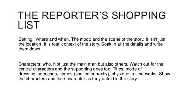 THE REPORTER'S SHOPPING LIST Setting: where and when. The mood and the scene of the story. It isn't just the location. It ...