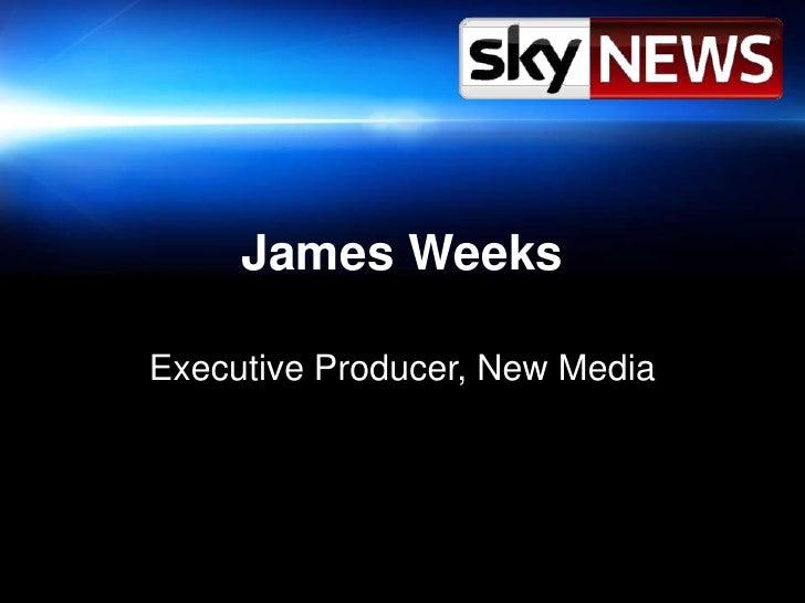 James Weeks<br />Executive Producer, New Media<br />