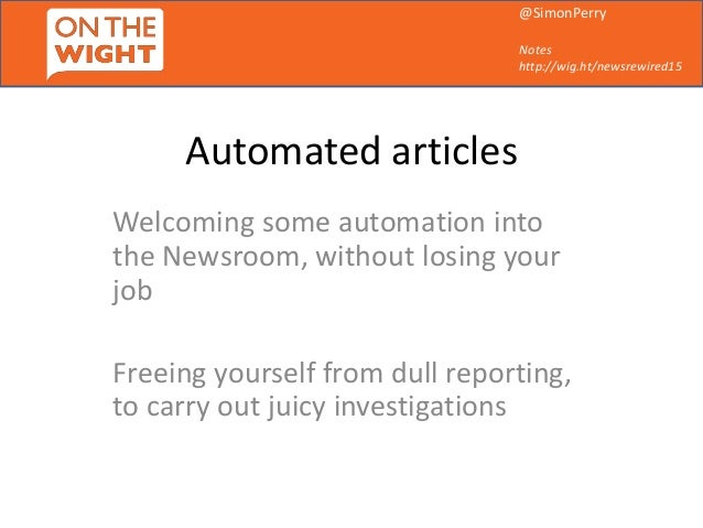 @SimonPerry Notes http://wig.ht/newsrewired15 Automated articles Welcoming some automation into the Newsroom, without losi...