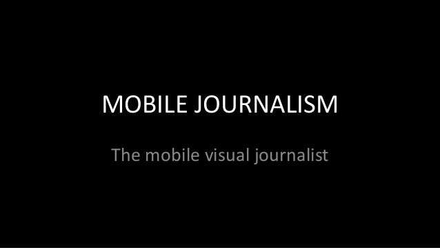 MOBILE JOURNALISM The mobile visual journalist