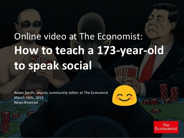 Online video at The Economist: How to teach a 173-year-old to speak social Adam Smith, deputy community editor at The Econ...