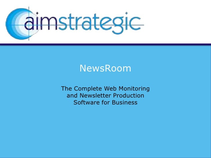 NewsRoom<br />The Complete Web Monitoring and Newsletter Production Software for Business<br />