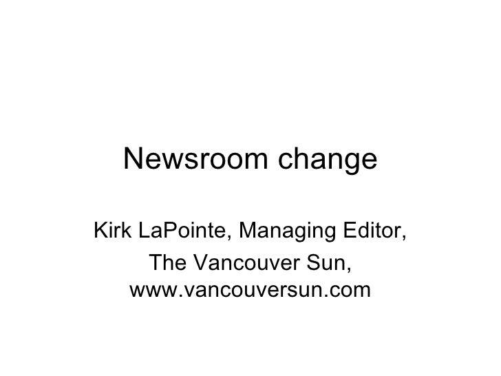 Newsroom change Kirk LaPointe, Managing Editor, The Vancouver Sun, www.vancouversun.com