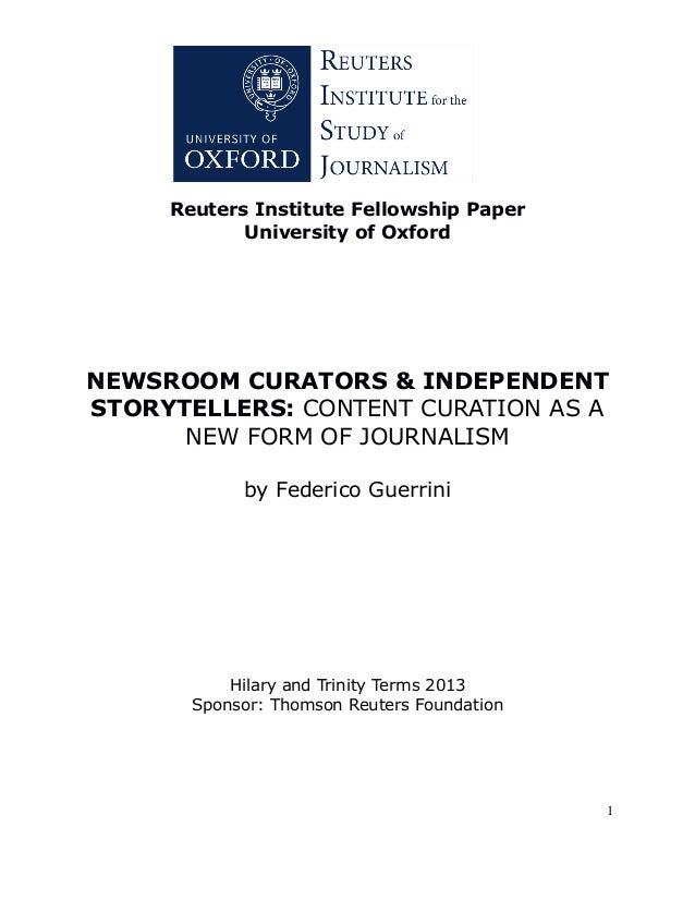 Reuters Institute Fellowship Paper University of Oxford  NEWSROOM CURATORS & INDEPENDENT STORYTELLERS: CONTENT CURATION AS...